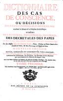 Dictionnaire Des Cas De Conscience Ou Décisions Des Plus Considérables Difficultez touchant la Morale & la Discipline Ecclesiastique
