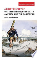 A Short History of U S  Interventions in Latin America and the Caribbean