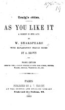 As You Like It. ... With explanatory French notes by A. Brown ... improved with a copious selection of notes from Johnson, Steevens, Malone, Theobald, Warburton, etc., etc. Truchy's edition