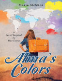 Alma   s Colors  A Novel Inspired By True Events