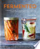 Fermented  A beginner s guide to making your own sourdough  yogurt  sauerkraut  kefir  kimchi and more