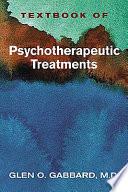 """Textbook of Psychotherapeutic Treatments"" by Glen O. Gabbard, American Psychiatric Publishing"