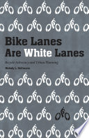 """Bike Lanes are White Lanes: Bicycle Advocacy and Urban Planning"" by Melody L. Hoffmann"