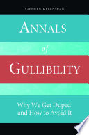 Annals of Gullibility  Why We Get Duped and How to Avoid It Book PDF