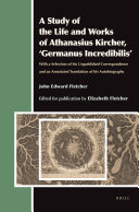 A Study of the Life and Works of Athanasius Kircher, 'Germanus Incredibilis' ebook