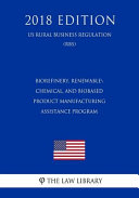Biorefinery, Renewable Chemical, and Biobased Product Manufacturing Assistance Program (Us Rural Business Regulation) (Rbs) (2018 Edition)