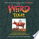 Weird Texas  : Your Travel Guide to Texas's Local Legends and Best Kept Secrets