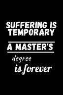 Suffering Is Temporary a Master s Degree Is Forever