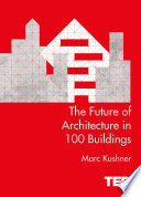 The Future of Architecture in 100 Buildings