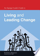 An Asperger Leader s Guide to Living and Leading Change