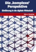 Die komplexe Perspektive  : Einführung in die digitale Wirtschaft
