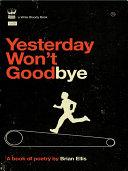 Yesterday Won't Goodbye