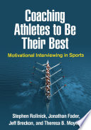 """Coaching Athletes to Be Their Best: Motivational Interviewing in Sports"" by Stephen Rollnick, Jonathan Fader, Jeff Breckon, Theresa B. Moyers"