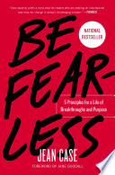 """Be Fearless: 5 Principles for a Life of Breakthroughs and Purpose"" by Jean Case"