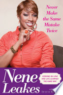 """Never Make the Same Mistake Twice: Lessons on Love and Life Learned the Hard Way"" by Nene Leakes, Denene Millner"