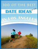 100 of the Best Date Ideas and Tips in Los Angeles