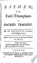 Esther  or  Faith Triumphant  A sacred tragedy   In verse Translated from Racine s    Esther      By Mr  Brereton  etc Book