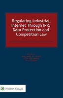 Regulating Industrial Internet through IPR, data protection and competition law / edited by Rosa Maria Ballardini, Petri Kuoppamäki, Olli Pitkänen