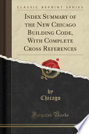 Index Summary of the New Chicago Building Code, With Complete Cross References (Classic Reprint)
