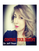 Control Your Destiny by Dr  Jeff Tikari