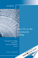 Data Use in the Community College  : New Directions for Institutional Research, Number 153