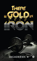 There Is Gold in Iron [Pdf/ePub] eBook