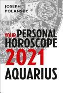 Aquarius 2021  Your Personal Horoscope