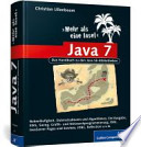 Java 7 - mehr als eine Insel  : das Handbuch zu den Java SE-Bibliotheken ; [Nebenläufigkeit, Datenstrukturen und Algorithmen, Ein/Ausgabe, XML, Swing, Grafik- und Netzwerkprogrammierung, RMI, JavaServer Pages und Servlets, JDBC, Reflection u.v.m.]