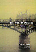The Hunt for Nazi Spies : Fighting Espionage in Vichy France / Simon Kitson