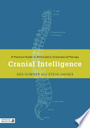 """Cranial Intelligence: A Practical Guide to Biodynamic Craniosacral Therapy"" by Ged Sumner, Steve Haines"