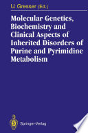Molecular Genetics  Biochemistry and Clinical Aspects of Inherited Disorders of Purine and Pyrimidine Metabolism