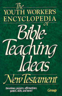 The Youth Worker s Encyclopedia of Bible Teaching Ideas