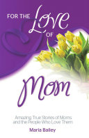 For the Love of Mom