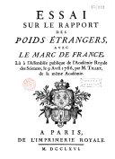 Essai sur le rapport des poids étrangers avec le marc de France, lû à l'Assemblée publique de l'Académie des Sciences le 9 Avril 1766...