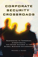Corporate Security Crossroads  Responding to Terrorism  Cyberthreats  and Other Hazards in the Global Business Environment