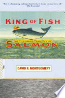 King of Fish  : The Thousand-Year Run of Salmon