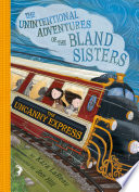 The Uncanny Express  The Unintentional Adventures of the Bland Sisters Book 2