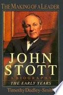 John Stott, the Making of a Leader