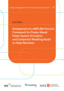 Development of a MATLAB Simulink Framework for Phasor Based Power System Simulation and Component Modeling Based on State Machines