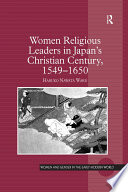 Women Religious Leaders in Japan s Christian Century  1549 1650