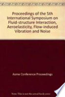 Proceedings of the 5th International Symposium on Fluid-Structure Interactions, Aeroelasticity, Flow-Induced Vibration and Noise
