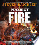 """""""Project Fire: Cutting-Edge Techniques and Sizzling Recipes from the Caveman Porterhouse to Salt Slab Brownie S'Mores"""" by Steven Raichlen"""