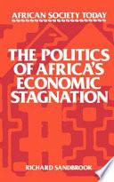 The Politics Of Africa S Economic Stagnation