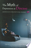 The Myth of Depression as Disease Book