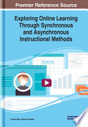 """""""Exploring Online Learning Through Synchronous and Asynchronous Instructional Methods"""" by Sistek-Chandler, Cynthia Mary"""