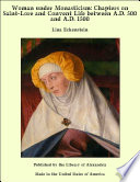 Woman Under Monasticism Chapters On Saint Lore And Convent Life Between A D 500 And A D 1500