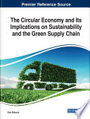 The Circular Economy and Its Implications on Sustainability and the Green Supply Chain