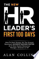 The New HR Leader's First 100 Days: How to Start Strong, Hit the Ground Running & Achieve Success Faster as a New Human Resources Manager, Director Or