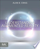 """""""Understanding Augmented Reality: Concepts and Applications"""" by Alan B. Craig"""