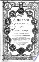 An Almanack For The Year Of Our Lord Established 1868 By Joseph Whitaker Containing An Account Of The Astronomical And Other Phenomena And A Vast Amount Of Information Respecting The Government Finances Population Commerce And General Statistics Of The Various Nations Of The World With An Index Containing Nearly 20 000 References